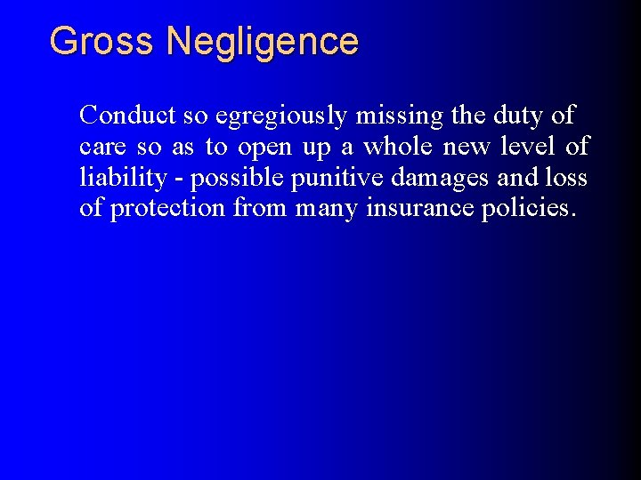 Gross Negligence Conduct so egregiously missing the duty of care so as to open