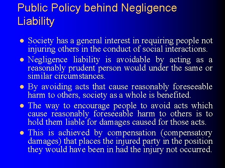 Public Policy behind Negligence Liability l l l Society has a general interest in