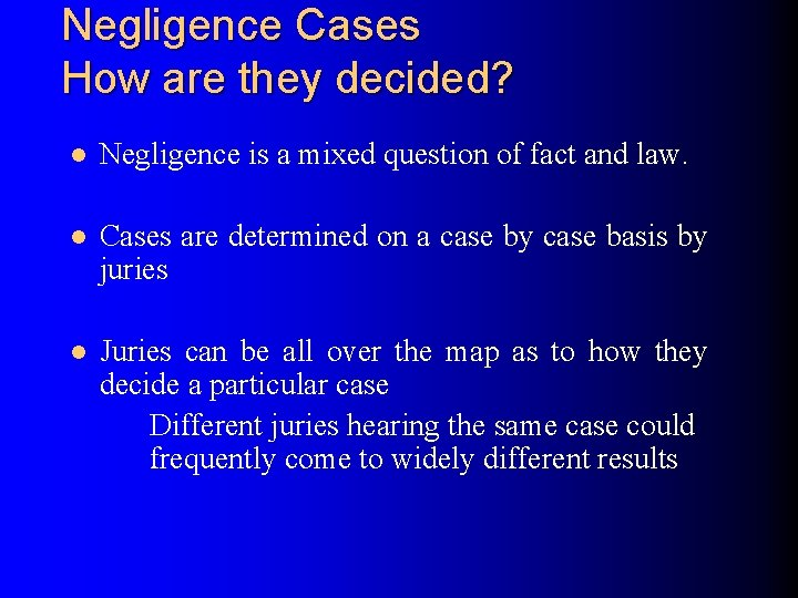 Negligence Cases How are they decided? l Negligence is a mixed question of fact