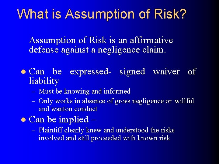 What is Assumption of Risk? Assumption of Risk is an affirmative defense against a