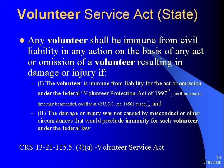 Volunteer Service Act (State) l Any volunteer shall be immune from civil liability in
