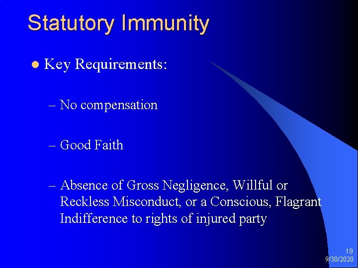 Statutory Immunity l Key Requirements: – No compensation – Good Faith – Absence of