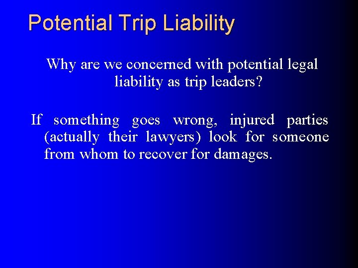 Potential Trip Liability Why are we concerned with potential legal liability as trip leaders?