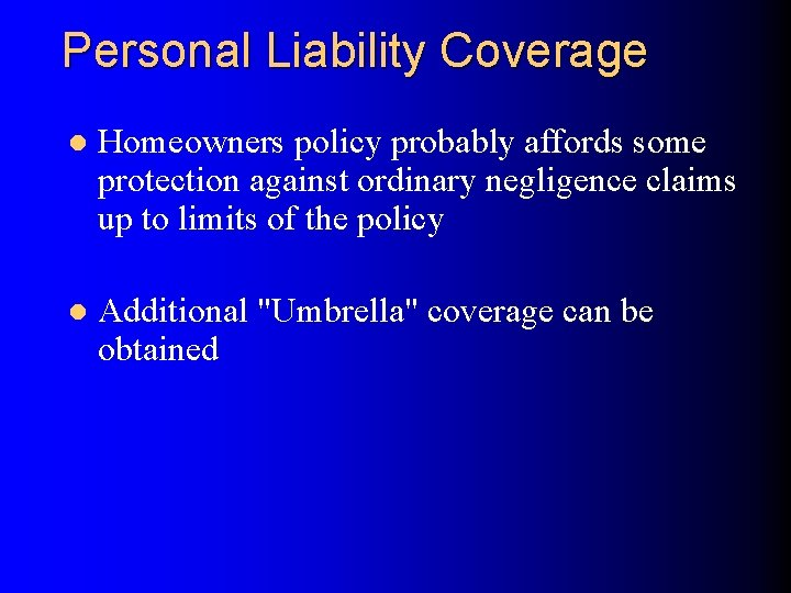 Personal Liability Coverage l Homeowners policy probably affords some protection against ordinary negligence claims