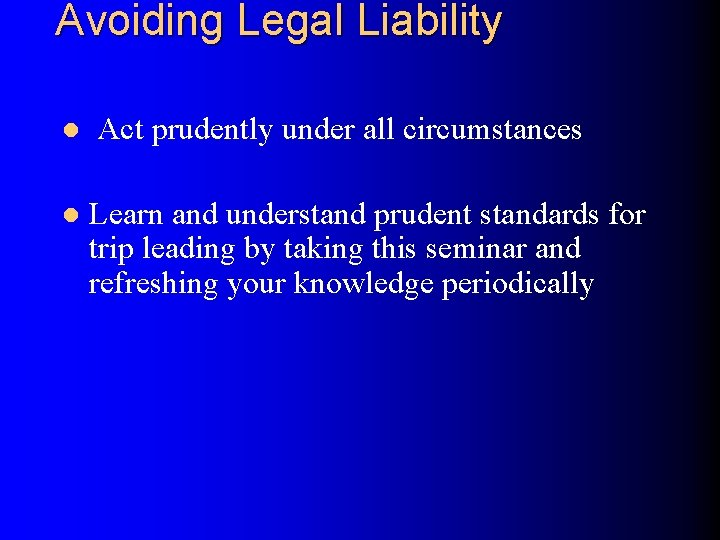 Avoiding Legal Liability l Act prudently under all circumstances l Learn and understand prudent