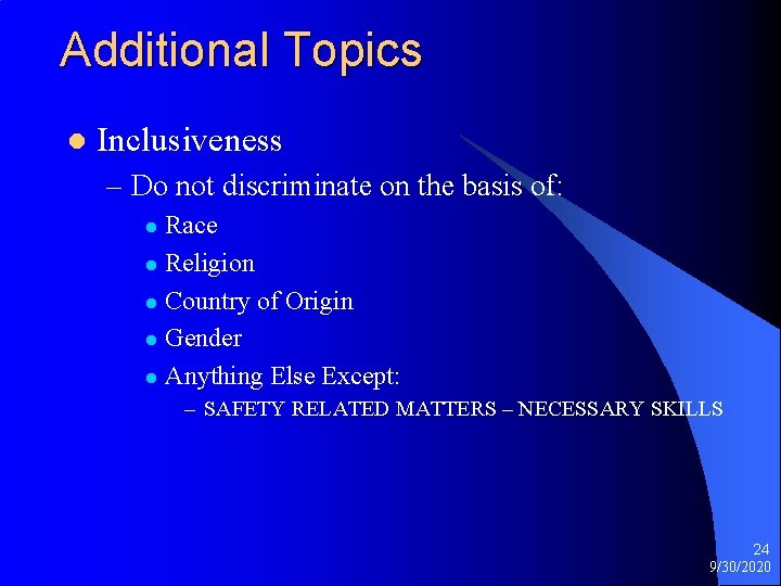 Additional Topics l Inclusiveness – Do not discriminate on the basis of: Race l