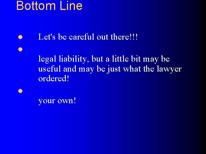 Bottom Line l l l Let's be careful out there!!! legal liability, but a