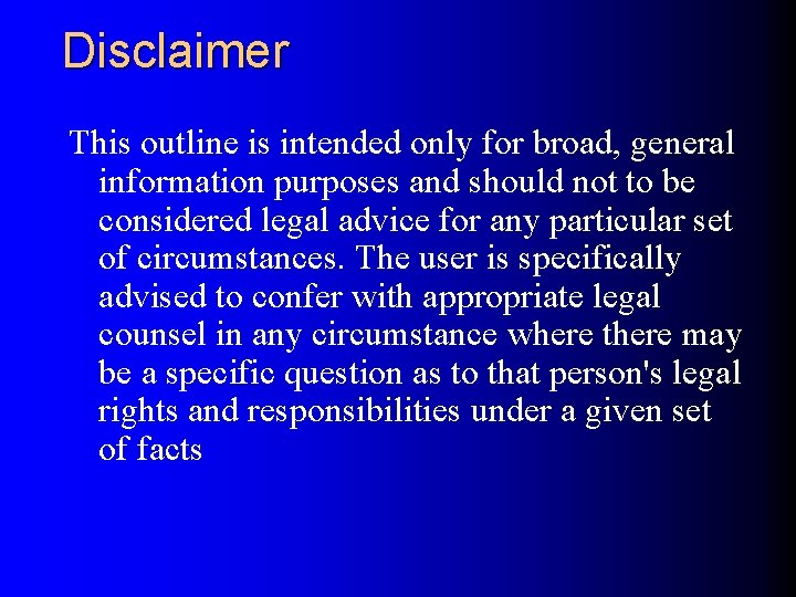 Disclaimer This outline is intended only for broad, general information purposes and should not