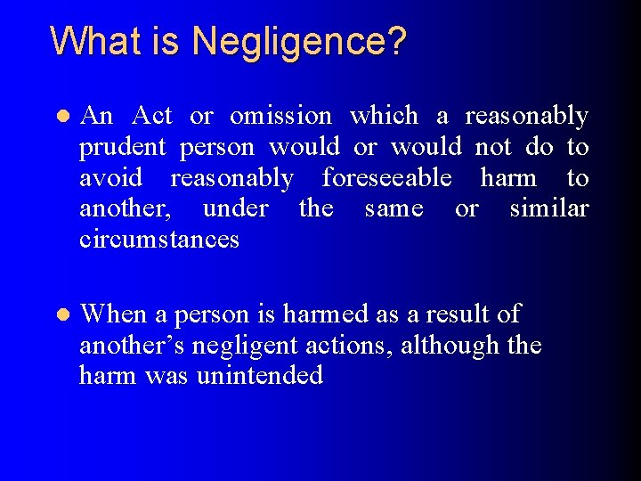 What is Negligence? l An Act or omission which a reasonably prudent person would