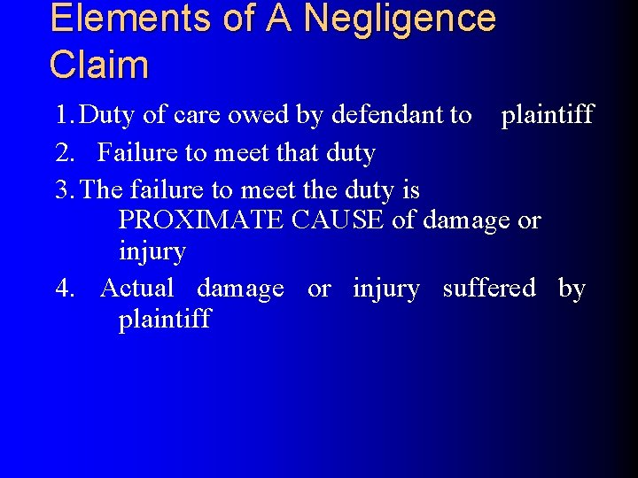 Elements of A Negligence Claim 1. Duty of care owed by defendant to plaintiff