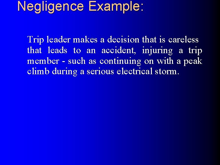 Negligence Example: Trip leader makes a decision that is careless that leads to an