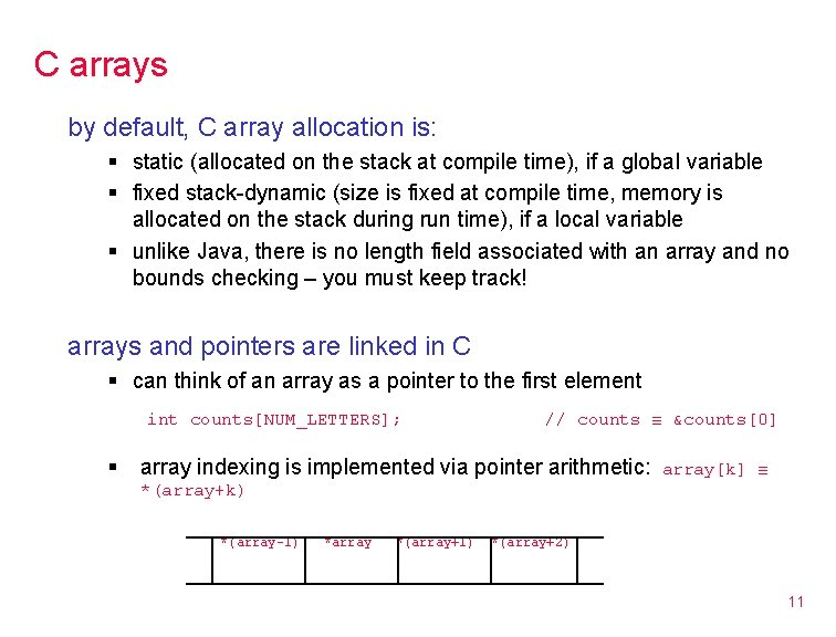 C arrays by default, C array allocation is: § static (allocated on the stack