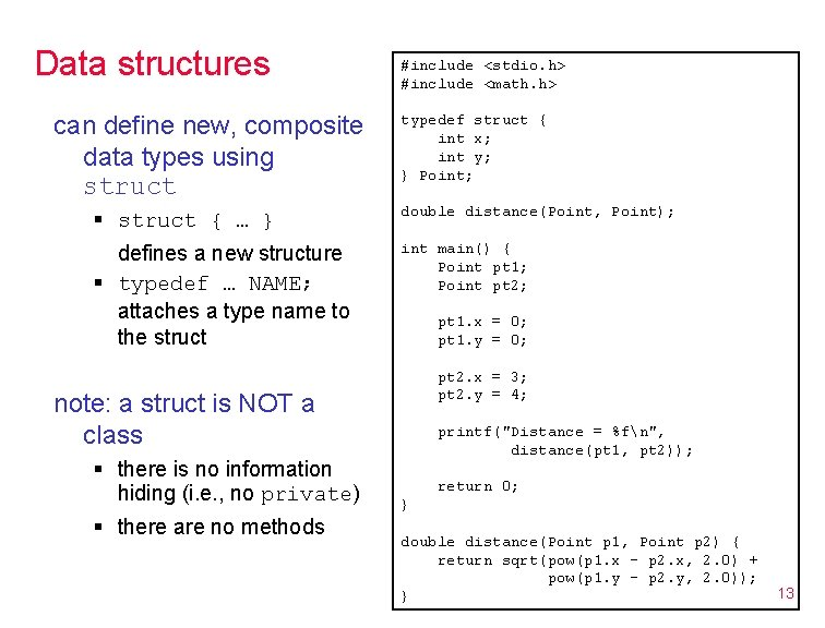 Data structures can define new, composite data types using struct § struct { …