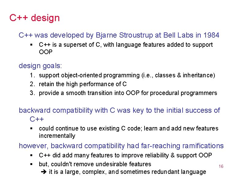 C++ design C++ was developed by Bjarne Stroustrup at Bell Labs in 1984 §