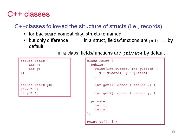 C++ classes C++classes followed the structure of structs (i. e. , records) § for