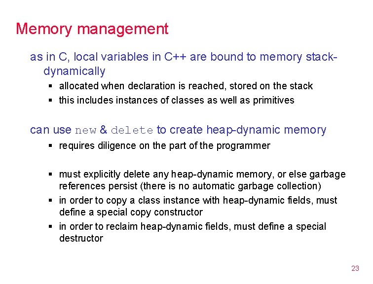 Memory management as in C, local variables in C++ are bound to memory stackdynamically
