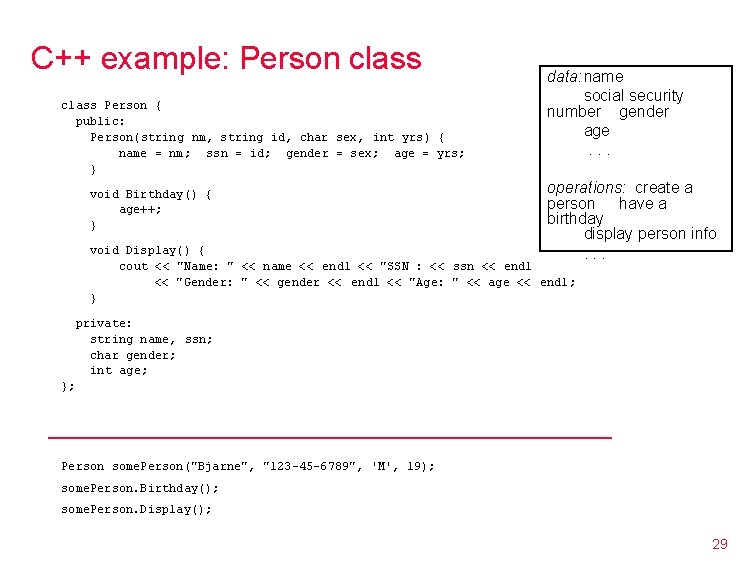 C++ example: Person class Person { public: Person(string nm, string id, char sex, int