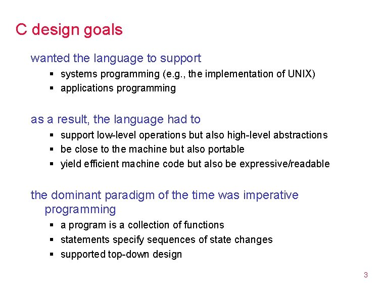 C design goals wanted the language to support § systems programming (e. g. ,