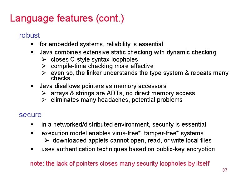 Language features (cont. ) robust § § § for embedded systems, reliability is essential