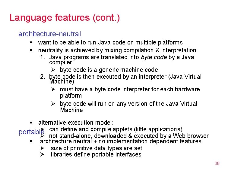 Language features (cont. ) architecture-neutral § § want to be able to run Java