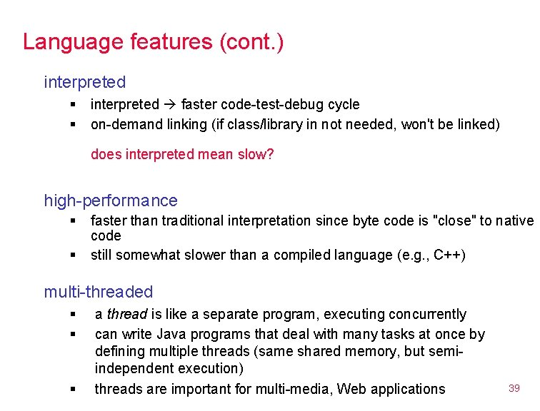 Language features (cont. ) interpreted § § interpreted faster code-test-debug cycle on-demand linking (if