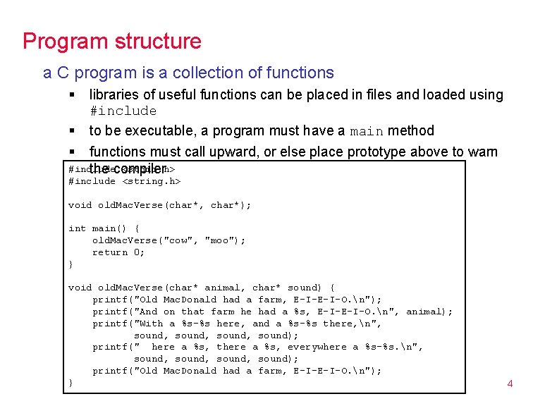Program structure a C program is a collection of functions § § § libraries
