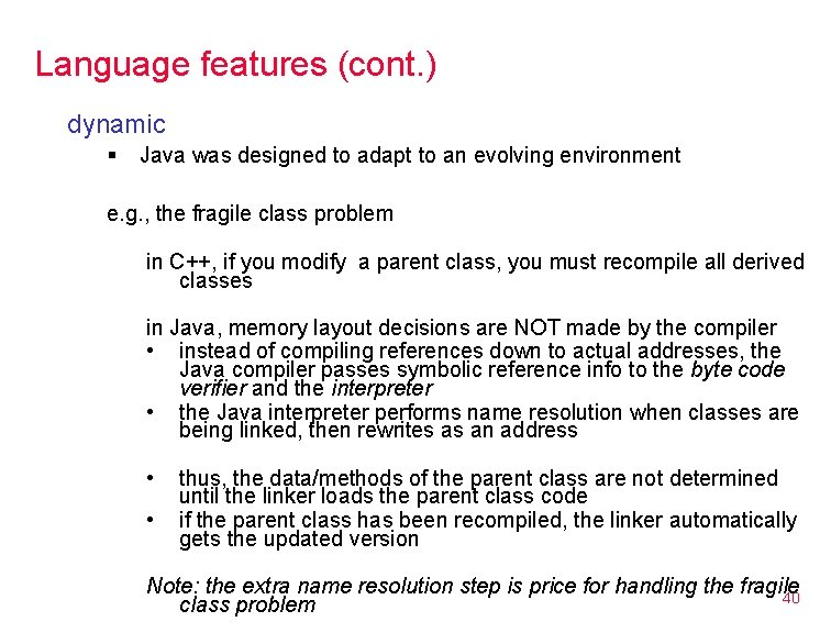 Language features (cont. ) dynamic § Java was designed to adapt to an evolving