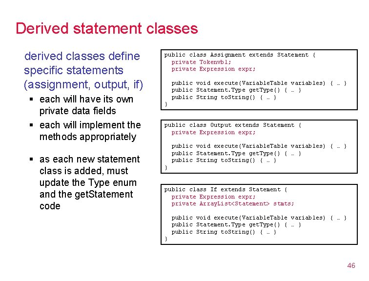 Derived statement classes derived classes define specific statements (assignment, output, if) § each will
