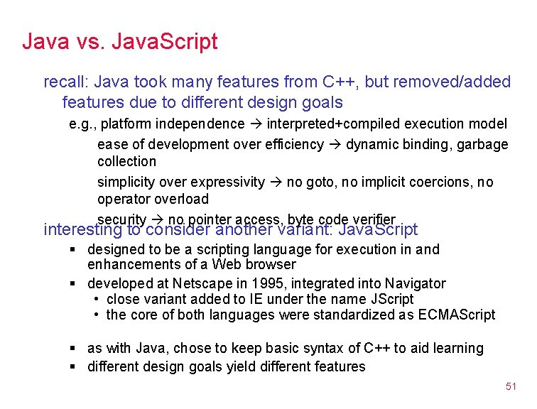Java vs. Java. Script recall: Java took many features from C++, but removed/added features