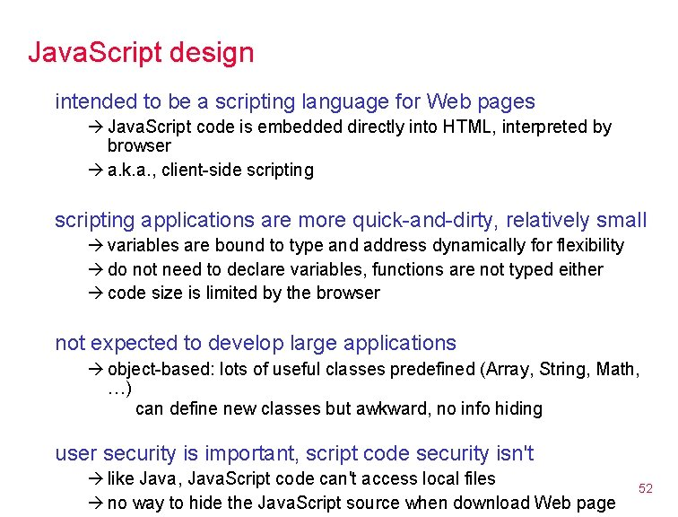 Java. Script design intended to be a scripting language for Web pages Java. Script