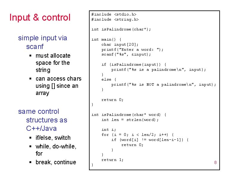 Input & control #include <stdio. h> #include <string. h> int is. Palindrome(char*); simple input