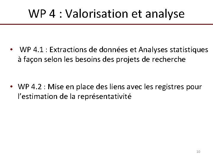WP 4 : Valorisation et analyse • WP 4. 1 : Extractions de données