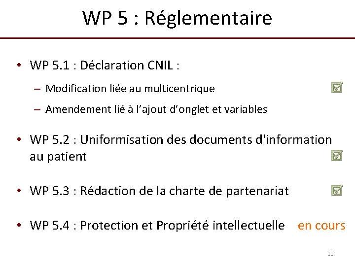 WP 5 : Réglementaire • WP 5. 1 : Déclaration CNIL : – Modification