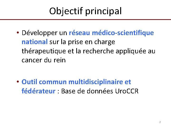 Objectif principal • Développer un réseau médico-scientifique national sur la prise en charge thérapeutique