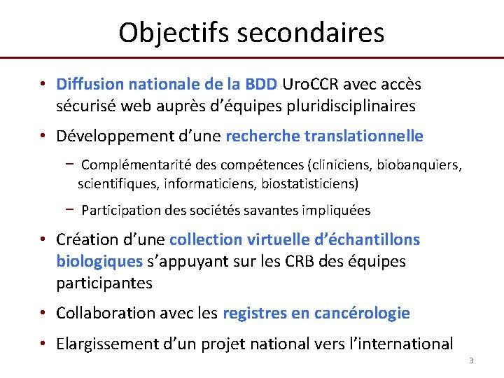 Objectifs secondaires • Diffusion nationale de la BDD Uro. CCR avec accès sécurisé web