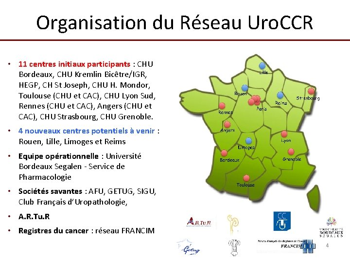 Organisation du Réseau Uro. CCR • 11 centres initiaux participants : CHU Bordeaux, CHU