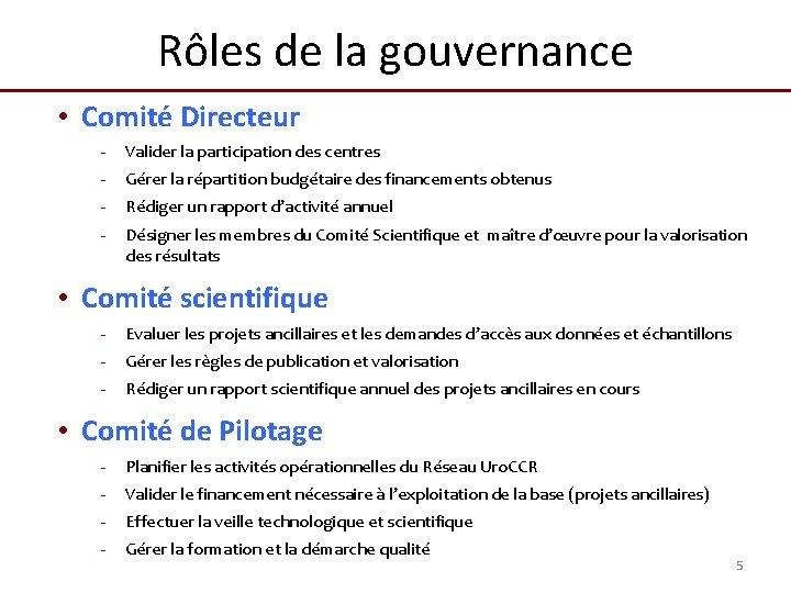 Rôles de la gouvernance • Comité Directeur - Valider la participation des centres -