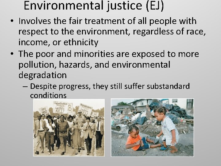 Environmental justice (EJ) • Involves the fair treatment of all people with respect to