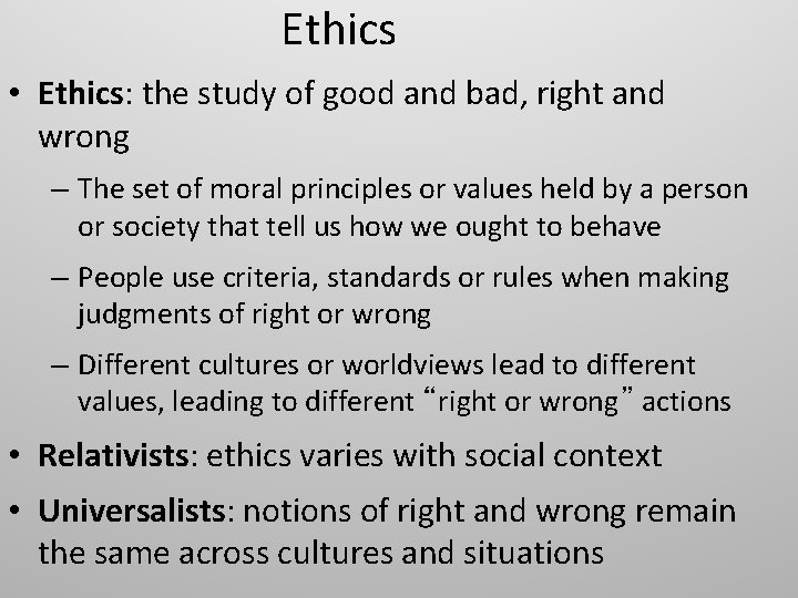 Ethics • Ethics: the study of good and bad, right and wrong – The