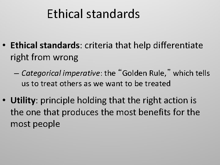 Ethical standards • Ethical standards: criteria that help differentiate right from wrong – Categorical