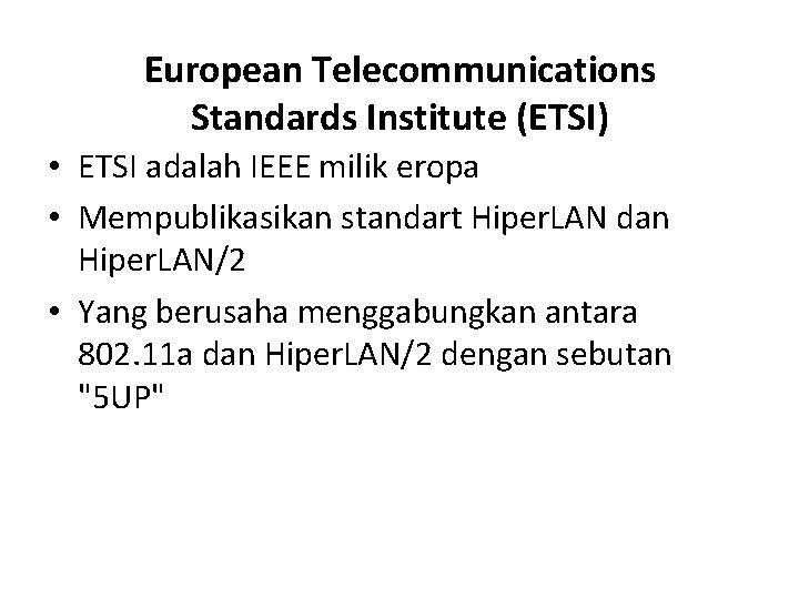 European Telecommunications Standards Institute (ETSI) • ETSI adalah IEEE milik eropa • Mempublikasikan standart