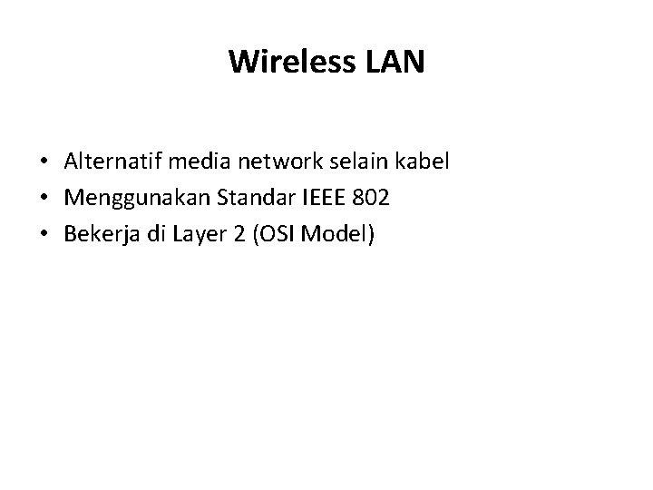 Wireless LAN • Alternatif media network selain kabel • Menggunakan Standar IEEE 802 •