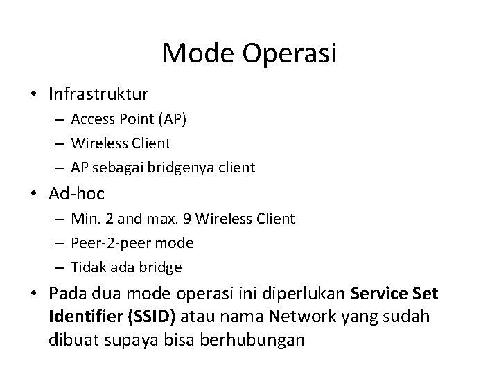 Mode Operasi • Infrastruktur – Access Point (AP) – Wireless Client – AP sebagai