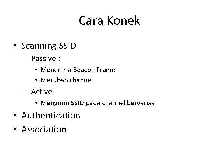 Cara Konek • Scanning SSID – Passive : • Menerima Beacon Frame • Merubah