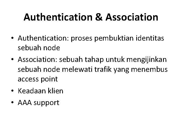 Authentication & Association • Authentication: proses pembuktian identitas sebuah node • Association: sebuah tahap