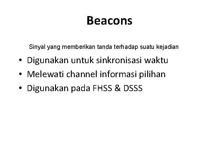 Beacons Sinyal yang memberikan tanda terhadap suatu kejadian • Digunakan untuk sinkronisasi waktu •