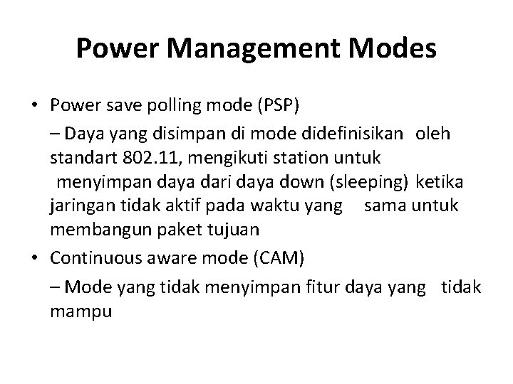 Power Management Modes • Power save polling mode (PSP) – Daya yang disimpan di