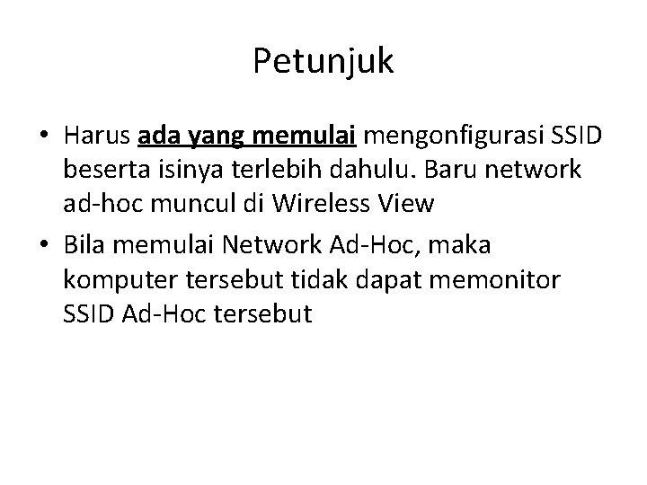 Petunjuk • Harus ada yang memulai mengonfigurasi SSID beserta isinya terlebih dahulu. Baru network