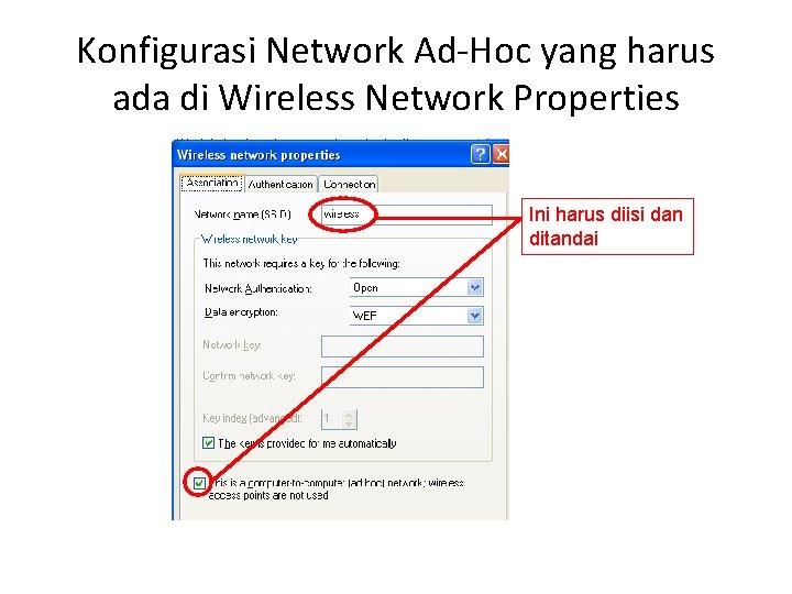 Konfigurasi Network Ad-Hoc yang harus ada di Wireless Network Properties Ini harus diisi dan