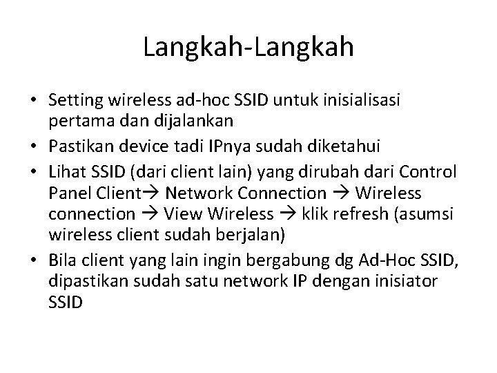Langkah-Langkah • Setting wireless ad-hoc SSID untuk inisialisasi pertama dan dijalankan • Pastikan device